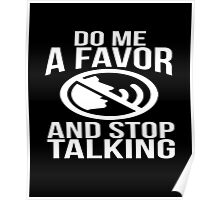 Do me a favor and stop talking sassy sarcastic funny t-shirt Poster