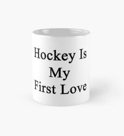 Hockey Is My First Love Mug
