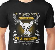 I'm Telling You I'm Not A Chihuahua My Mom Said I'm A Princess Unisex T-Shirt