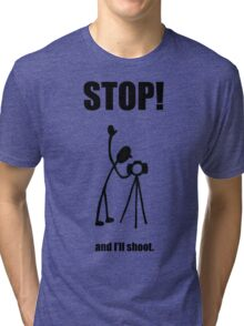 "Photographer ""STOP! - And I'll Shoot"" Cartoon Tri-blend T-Shirt"
