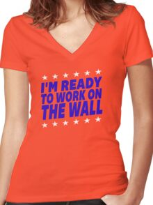I'm Ready To Work On The Wall - Donald Trump #Trump2016 #DonaldTrump #TrumpForPresident Women's Fitted V-Neck T-Shirt