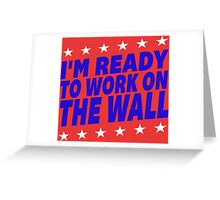 I'm Ready To Work On The Wall - Donald Trump #Trump2016 #DonaldTrump #TrumpForPresident Greeting Card