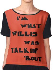 I'm what Willis was talkin' 'bout Chiffon Top