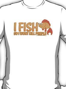 I FISH So I wont kill people T-Shirt