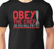 Obey the CHEF or you will FRY Unisex T-Shirt