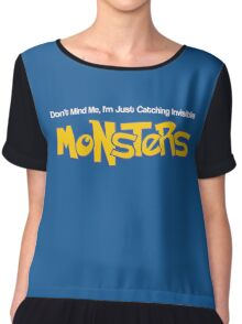 Dont Mind Me, Im Just Catching Invisible MONSTERS Chiffon Top