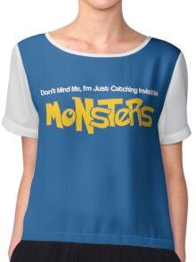 Don't Mind Me, I'm Just Catching Invisible MONSTERS Chiffon Top