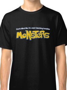 Don't Mind Me, I'm Just Catching Invisible MONSTERS Classic T-Shirt