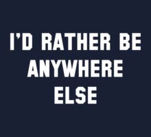 I'd Rather Be Anywhere Else T-Shirt
