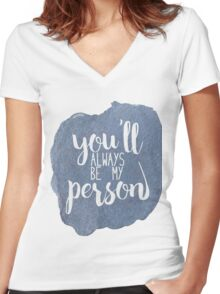You'll always be my person Women's Fitted V-Neck T-Shirt