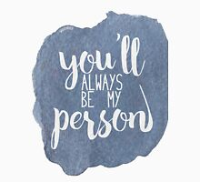 You'll always be my person Unisex T-Shirt
