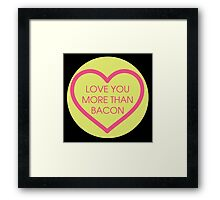 Love you more than bacon Framed Print