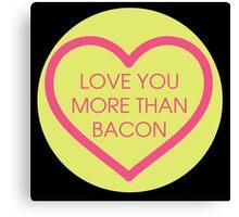 Love you more than bacon Canvas Print