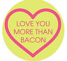 Love you more than bacon by House Of Wonderland