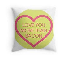 Love you more than bacon Throw Pillow