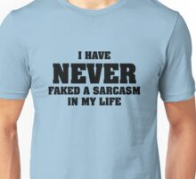 I Have Never Faked A Sarcasm In My Life Unisex T-Shirt