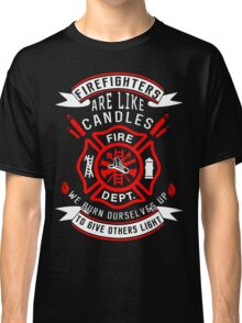 Firefighters are like candles Classic T-Shirt