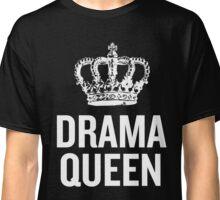 Drama Queen (White 2) Classic T-Shirt