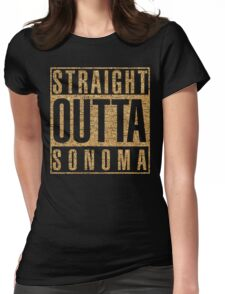STRAIGHT OUTTA SONOMA Womens Fitted T-Shirt