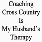 Coaching Cross Country Is My Husband's Therapy  by supernova23