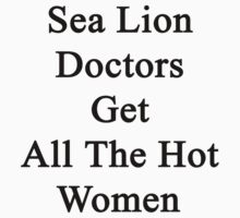 Sea Lion Doctors Get All The Hot Women  by supernova23