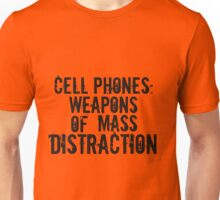 Cell Phones: Weapons of Mass Distraction Unisex T-Shirt
