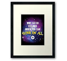 Why Catch Feelings? Framed Print
