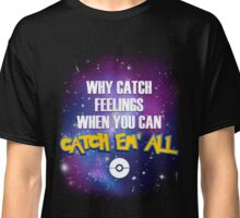 Why Catch Feelings? Classic T-Shirt
