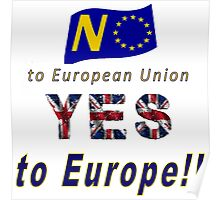 NO to European Union, YES to EUROPE! Poster