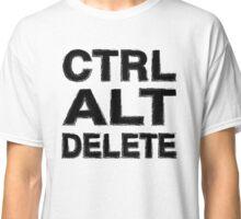 Ctrl Alt Delete - Geek Chic Classic T-Shirt