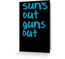 Sun's Out Guns Out - 22 Jump Street Greeting Card