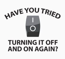 Have You Tried Turning It Off And On Again? by DesignFactoryD