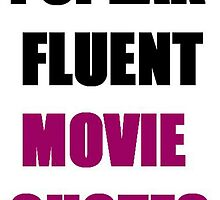I speak fluent movie quotes  by HeyPluto