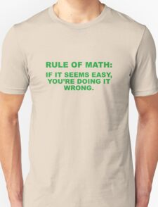 Rule Of Math: If It Seems Easy, You're Doing It Wrong. Unisex T-Shirt