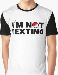 Im Not Texting Im Pokemon Go - Ing Graphic T-Shirt