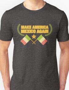 Make American Mexico Again! Unisex T-Shirt