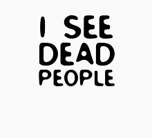 I See Dead People Movie Quote Sixth Sense Horror Unisex T-Shirt