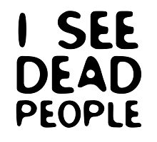 I See Dead People Movie Quote Sixth Sense Horror Photographic Print