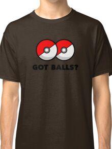 Got Pokemon Go Poke Balls? Classic T-Shirt