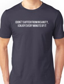 I Don't Suffer From Insanity, I Enjoy Every Minute Of It. Unisex T-Shirt