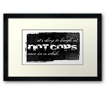 It's Okay To Laugh At Riot Cops Framed Print