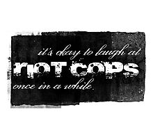 It's Okay To Laugh At Riot Cops Photographic Print