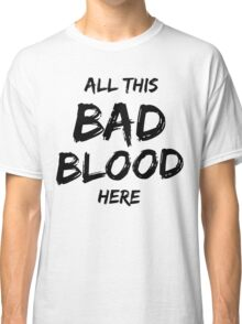 Bad Blood - BLACK Classic T-Shirt