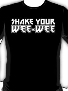 Shake Your Wee-Wee T-Shirt