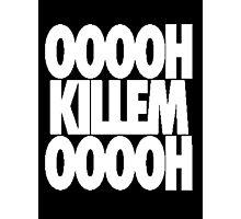 OH KILL EM OH [White] Photographic Print