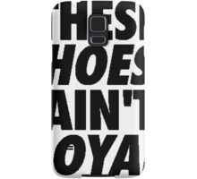 These Hoes Ain't Loyal Samsung Galaxy Case/Skin
