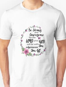 Be Strong and Courageous Unisex T-Shirt