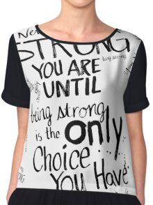 You never know how strong you are... Chiffon Top