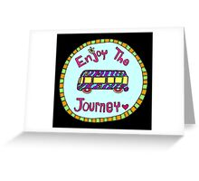 Enjoy the Journey! Greeting Card