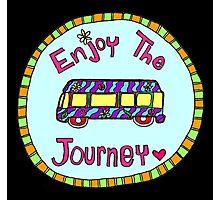 Enjoy the Journey! Photographic Print
